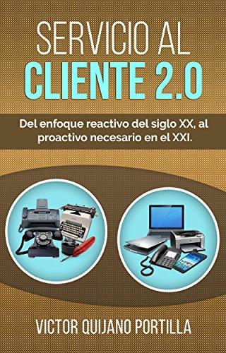 Servicio al Cliente 2.0: Del enfoque reactivo del siglo XX, al proactivo necesario en el XXI. | Atención…