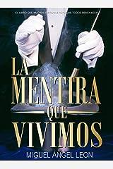 LA MENTIRA QUE VIVIMOS: EL LIBRO QUE MUCHOS EVITARAN PERO TODOS DEBEN LEER (Spanish Edition) Kindle Edition