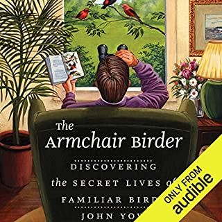 The Armchair Birder      Discovering the Secret Lives of Familiar Birds              By:                                                                                                                                 John Yow                               Narrated by:                                                                                                                                 Kevin Young                      Length: 7 hrs and 10 mins     73 ratings     Overall 4.2