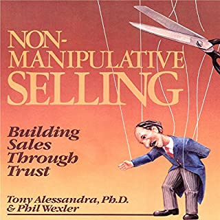 Non-Manipulative Selling     Building Sales Through Trust              By:                                                                                                                                 Tony Alessandra Alessandra,                                                                                        Phillip Wexler Ph.D.                               Narrated by:                                                                                                                                 Tony Alessandra Ph.D.,                                                                                        Phillip Wexler                      Length: 6 hrs and 23 mins     30 ratings     Overall 4.2