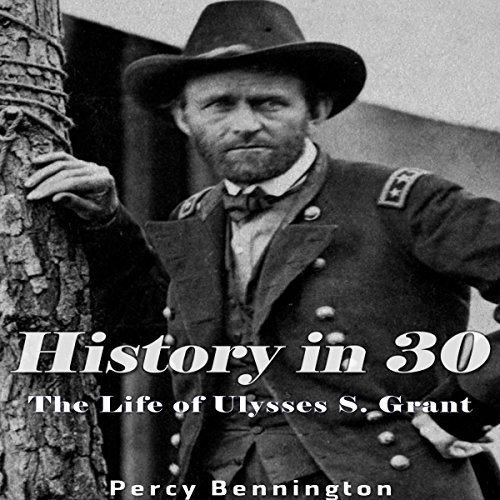 History in 30: The Life of Ulysses S. Grant audiobook cover art