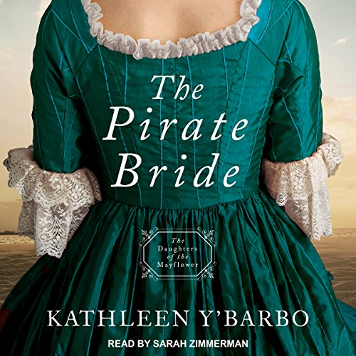 The Pirate Bride     Daughters of the Mayflower Series, Book 2              By:                                                                                                                                 Kathleen Y'Barbo                               Narrated by:                                                                                                                                 Sarah Zimmerman                      Length: 7 hrs and 29 mins     11 ratings     Overall 4.5