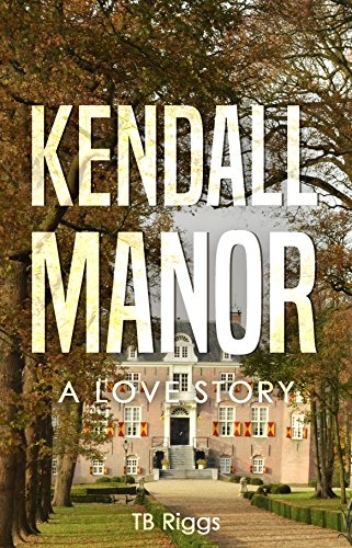 Book: The Rose Of Kendall Manor - A Love Story by TB Riggs