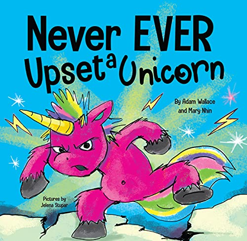 Never Ever Upset a Unicorn : A Funny, Rhyming Read Aloud Story Kid's Picture Book (English Edition)