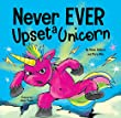 Never Ever Upset a Unicorn : A Funny, Rhyming Read Aloud Story Kid's Picture Book