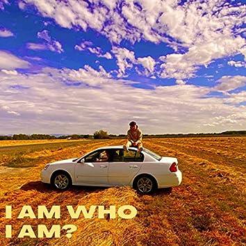 I AM WHO I AM?