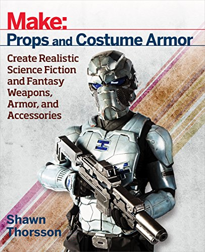 Make: Props and Costume Armor: Create Realistic Science Fiction & Fantasy Weapons, Armor, and Accessories (English Edition)
