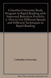 Columbia University Study Program in Rapid Reading with Improved Retention - Portfolio 7: How to Use Different Speeds and Different Techniques in Rapid Reading