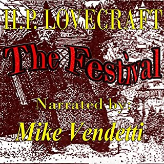 The Festival                   By:                                                                                                                                 H. P. Lovecraft                               Narrated by:                                                                                                                                 Mike Vendetti                      Length: 24 mins     4 ratings     Overall 3.8