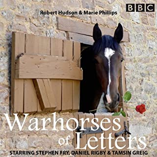Warhorses of Letters Complete Series                   By:                                                                                                                                 Robert Hudson,                                                                                        Marie Phillips                               Narrated by:                                                                                                                                 Stephen Fry,                                                                                        Daniel Rigby,                                                                                        Tamsin Greig                      Length: 54 mins     55 ratings     Overall 4.6