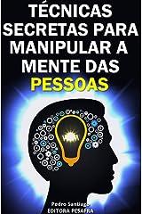 Técnicas Secretas para Manipular a Mente das Pessoas: E como evitar que você seja manipulado eBook Kindle