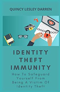 Identity Theft Immunity: How To Safeguard Yourself From Being A Victim Of Identity Theft