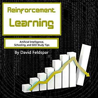 Reinforcement Learning     Artificial Intelligence, Schooling, and GED Study Tips              By:                                                                                                                                 David Feldspar                               Narrated by:                                                                                                                                 Jason R. Gray                      Length: 1 hr and 14 mins     1 rating     Overall 1.0