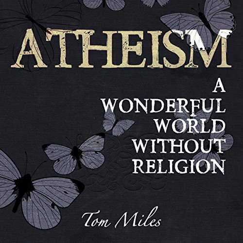 Atheism: A Wonderful World Without Religion audiobook cover art