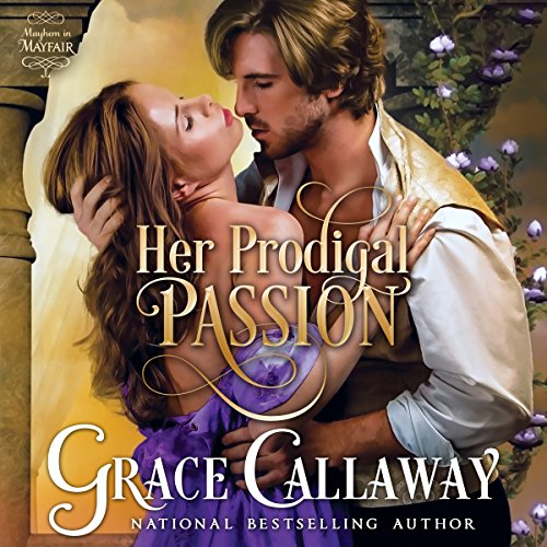 Her Prodigal Passion     Mayhem in Mayfair Volume 4              By:                                                                                                                                 Grace Callaway                               Narrated by:                                                                                                                                 Erin Mallon                      Length: 11 hrs and 44 mins     105 ratings     Overall 4.5
