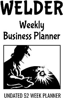 "Welder Weekly Business Planner: 6"" x 9"" Welding Professional Undated 52 Week Agenda Organizer Appointment Book, Simple Poc..."