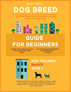 Dog Breed Guide For Beginners: A Concise Analysis Of 50 Dog Breeds (Including Size, Temperament, Ease of Training, Exercis...