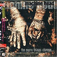 More Things Change... by Machine Head (2008-01-13)