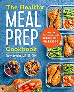 The Healthy Meal Prep Cookbook: Easy and Wholesome Meals to Cook, Prep, Grab, and Go by [Toby  Amidor]