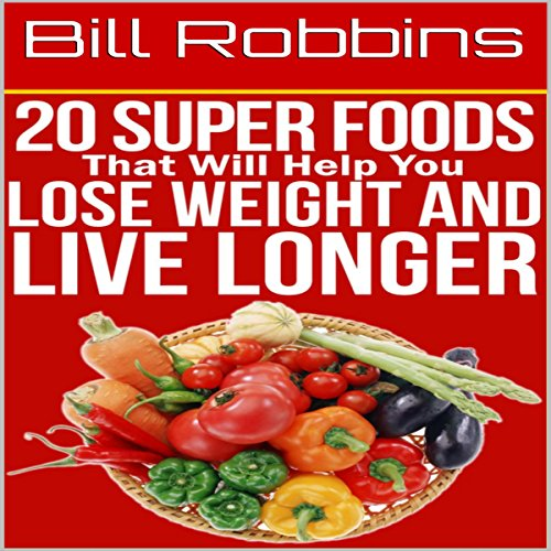 20 Super Foods That Will Help You Lose Weight and Live Longer audiobook cover art