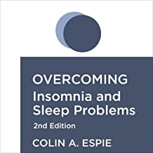 Overcoming Insomnia: A Self-Help Guide Using Cognitive Behavioural Techniques (Overcoming Books)