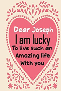 Dear Joseph i am lucky to live such an amazing life with you: Blank Lined composition love notebook and journal it will be...