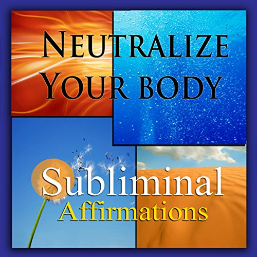 Neutralize Your Body Subliminal Affirmations audiobook cover art