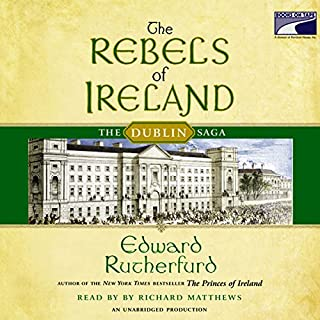The Rebels of Ireland     The Dublin Saga              By:                                                                                                                                 Edward Rutherfurd                               Narrated by:                                                                                                                                 John Keating                      Length: 8 hrs and 56 mins     12 ratings     Overall 3.7