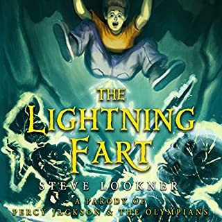 The Lightning Fart: A Parody of The Lightning Thief     Percy Jackson & the Olympians, Book 1              By:                                                                                                                                 Steve Lookner                               Narrated by:                                                                                                                                 Brian Holden                      Length: 2 hrs and 55 mins     Not rated yet     Overall 0.0