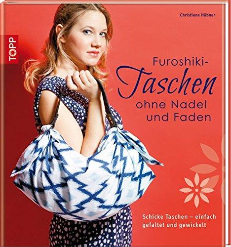 Furoshiki-Taschen ohne Nadel und Faden: Schicke Taschen - einfach gefaltet und gewickelt