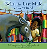 Belle, The Last Mule at Gee's Bend: A Civil Rights Story - Calvin Alexander Ramsey
