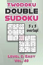 Twodoku Double Sudoku 3 x 3 Overlap Level 2: Easy Vol. 40: Play Sensei Sudoku With Solutions 9x9 Nine Numbers Grid Easy Le...