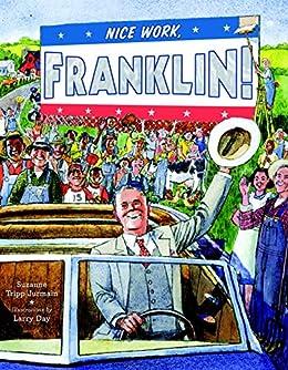 Nice Work, Franklin! by [Suzanne Tripp Jurmain, Larry Day]