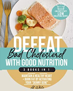 """Defeat """"Bad"""" Cholesterol with Good Nutrition: 3 Books in 1: Maintain a Healthy Heart + Burn Fat by Activating Your """"Skinny..."""