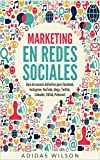Marketing en redes sociales: Guía de usuario definitiva para Facebook, Instagram, YouTube, blogs, Twitter, LinkedIn,