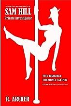 THE DOUBLE TROUBLE CAPER: A SAM HILL Hard-Boiled Short (SAM HILL PRIVATE INVESTIGATOR Book 1)