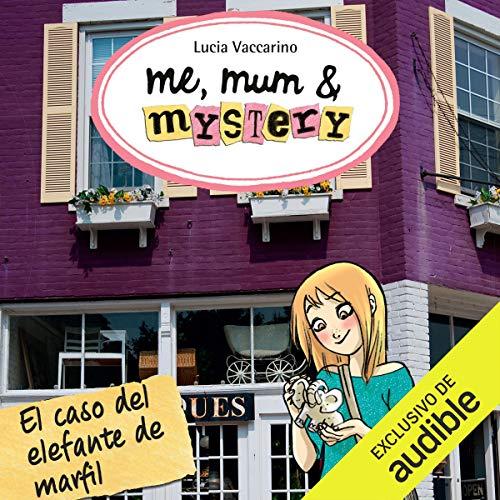 Me, Mum & Mystery: El Caso Del Elefante De Marfil [Me, Mum & Mystery: The Ivory Elephant Case] audiobook cover art