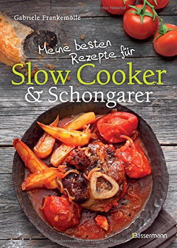 Meine besten Rezepte für Slow Cooker und Schongarer: Langsam kochen für mehr Geschmack