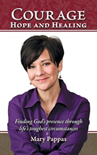 Courage, Hope and Healing: Finding God's Presence Through Life's Toughest Circumstances