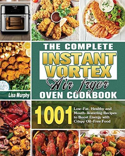 The Complete Instant Vortex Air Fryer Oven Cookbook