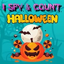 I Spy And Count Halloween: A Fun Interactive Guessing Game Book For Kids. Search and Find Counting Books for 2-6 Year Olds...