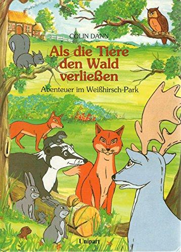 ALS DIE TIERE DEN WALD VERLIEßEN - Abenteuer im Weißhirsch - Park - Unipart Verlag in Stuttgart- Gebundene Ausgabe