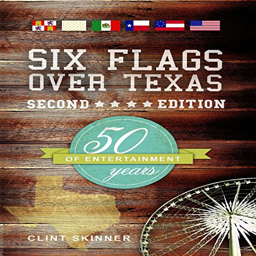 Six Flags Over Texas: 50 Years of Entertainment, Second Edition audiobook cover art