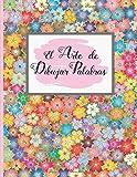EL ARTE DE DIBUJAR PALABRAS: LETRAS BONITAS. 100 pgs Hojas Punteadas. Dot Pad. Practica y domina el...