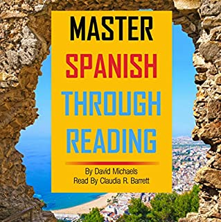 Master Spanish Through Reading [Spanish Edition]     From Elementary to Intermediate: Boost Your Vocabulary with over 290 New Words and Phrases              By:                                                                                                                                 David Michaels                               Narrated by:                                                                                                                                 Claudia R. Barrett                      Length: 2 hrs and 26 mins     Not rated yet     Overall 0.0