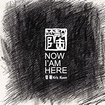 Now I Am Here