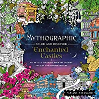 Mythographic Color and Discover Enchanted Castles: An Artist's Coloring Book of Dreamy Palaces and Hidden Objects