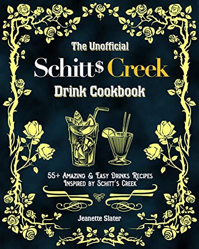 The Unofficial Schitt's Creek Drink Cookbook: 55+ Amazing & Easy Drinks Recipes Inspired by Schitt's Creek