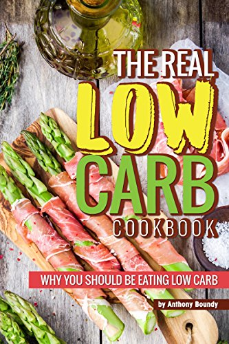 The Real Low Carb Cookbook: Why You Should Be Eating Low Carb (English Edition)
