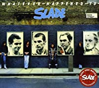 Whatever Happened to Slade by Slade (2007-05-03)